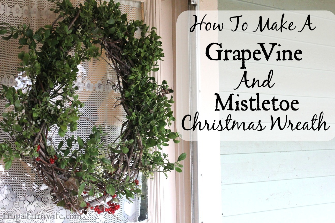 how to make a grapevine and mistletoe wreath the frugal farm wife. Black Bedroom Furniture Sets. Home Design Ideas