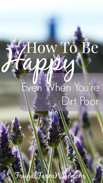 how to be happy when you're dirt poor