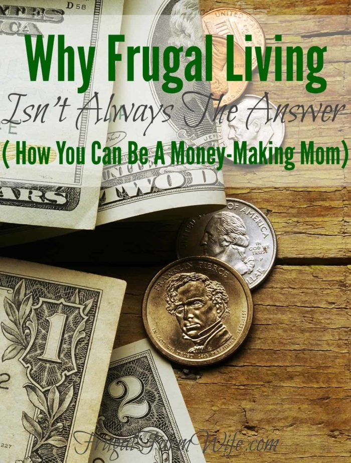 Frugal Living doesn't solve all of your problems. In fact, it doesn't do you any good at all if you're real problem is cash Inflow! Check out the Money Making Mom book for inspiration!