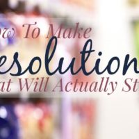 How To Make Resolutions That You'll Actually Stick To