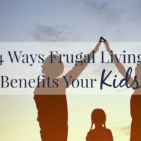 Four Ways Frugal Living Benefits Your Kids