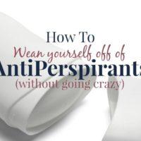 How To Wean Yourself Off Of Antiperspirants