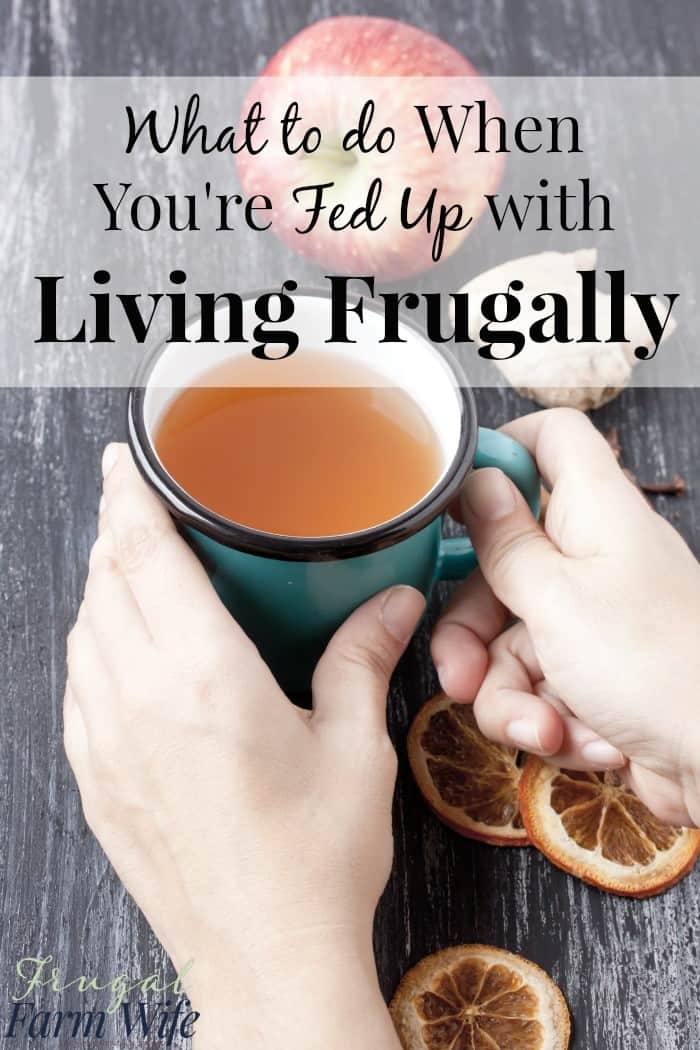 Let's face it: frugal living can be hard! So what to do when you're fed up with frugal living?