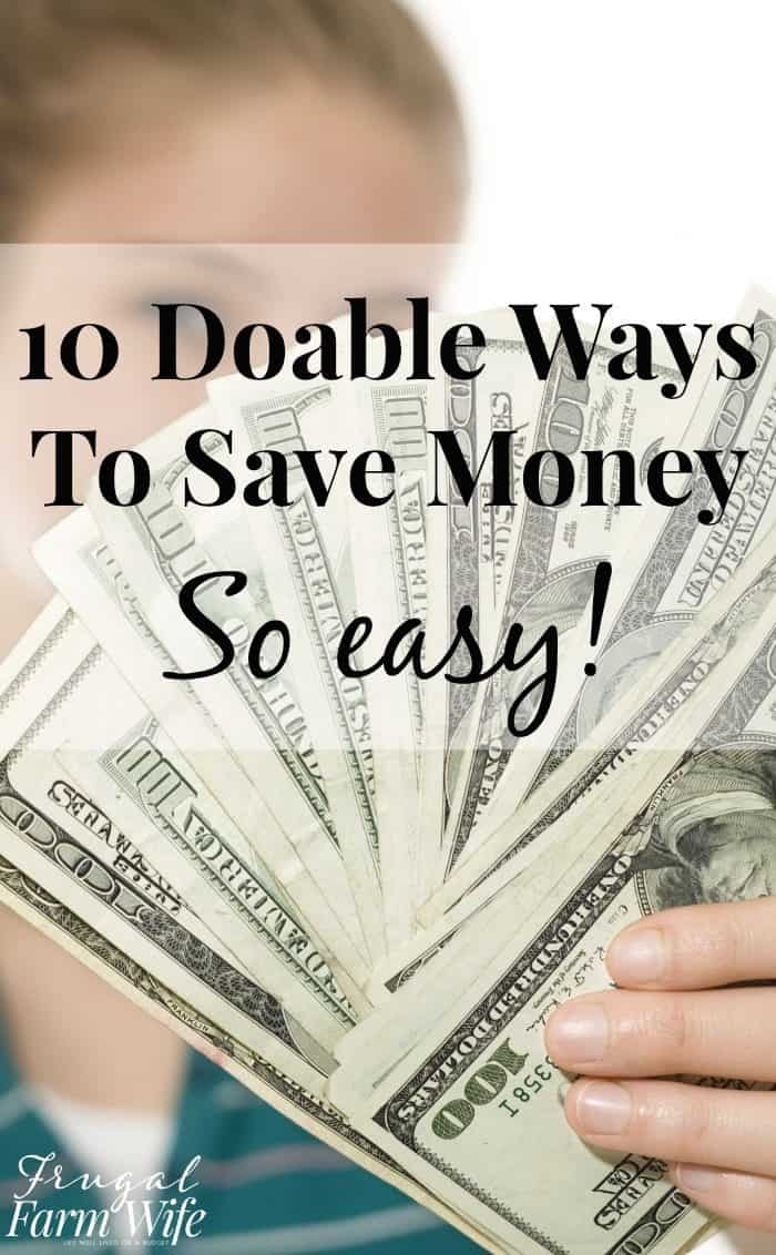 10 doable ways to save money - living well on less doesn't have to be hard!