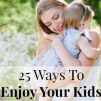 25 Ways To Enjoy Your kids (And Stop Being Stressed Out)