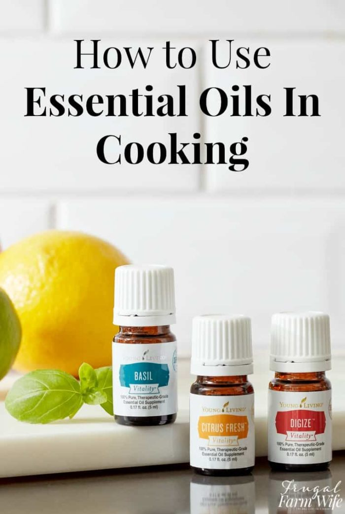 How To Use Essential Oils In Cooking The Frugal Farm Wife