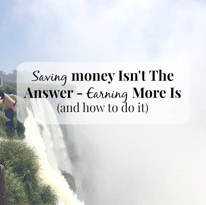earning money is the answer to your financial issues that saving never could be.