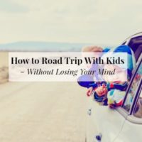 How to Road Trip With Kids (Without Losing Your Mind)