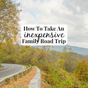 How To Take An Inexpensive Family Road Trip