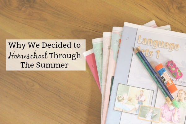 why we homeschool through the summer