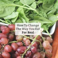 How To Change The Way You Eat For Real