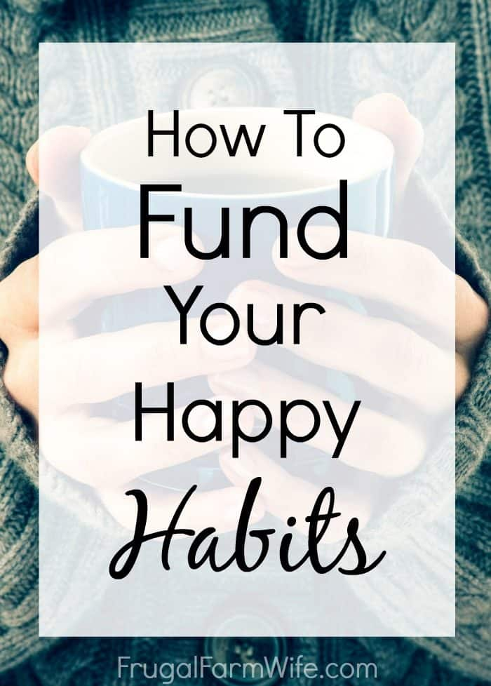 how to fund your happy habits - because living frugally shouldn't mean going without!