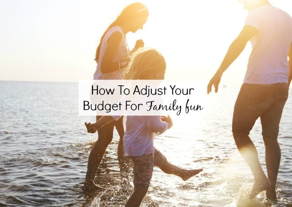 how to adjust your budget for family fun