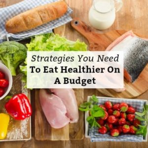 4 Strategies You Need To Eat Healthier On A Budget