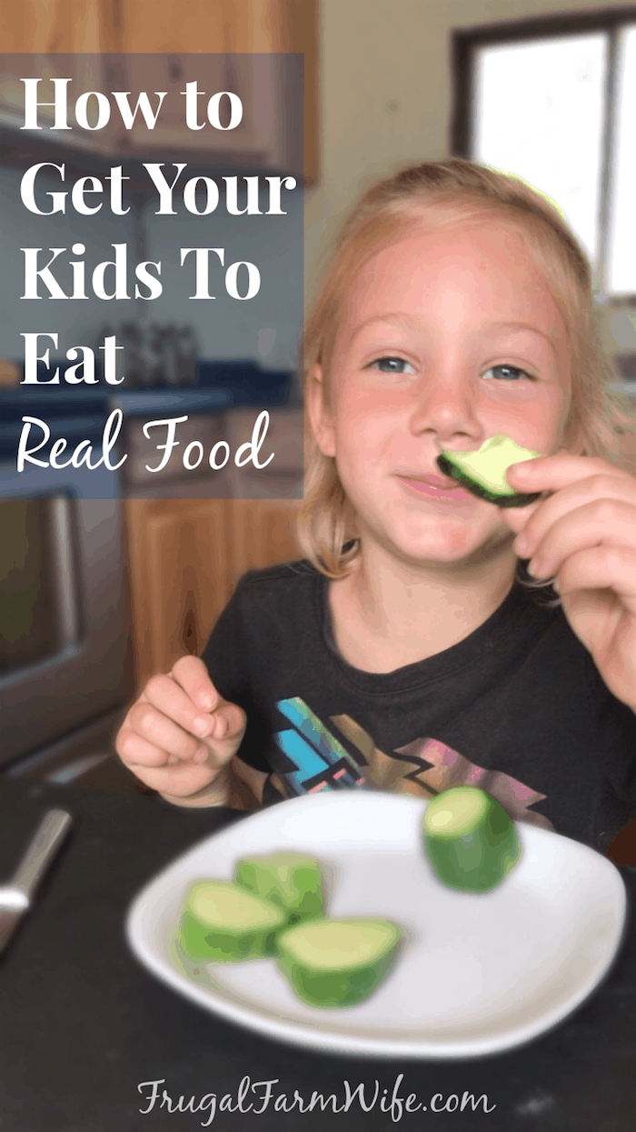 How to get your kids to eat real food | The Frugal Farm Wife