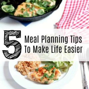 5 Meal Planning Tips To Make Life Easer