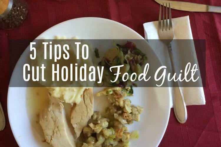 Five Tips To Cut Holiday Food Guilt