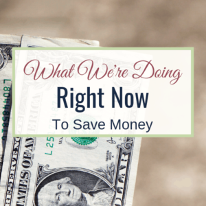 How To Save Money; What's Working For Us Right Now