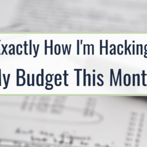 Exactly How I'm Hacking My Budget This Month