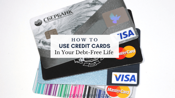 How to use credit cards in your debt-free life.