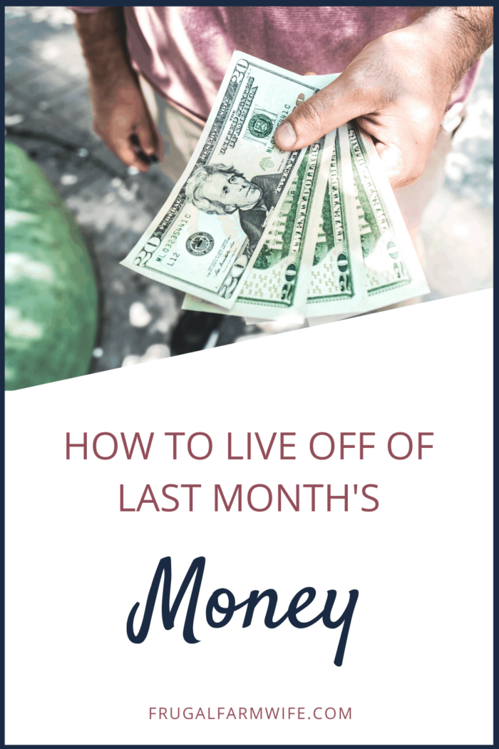how to live off of last month's money. It's not easy - it's worth the peace of mind that comes with it though!