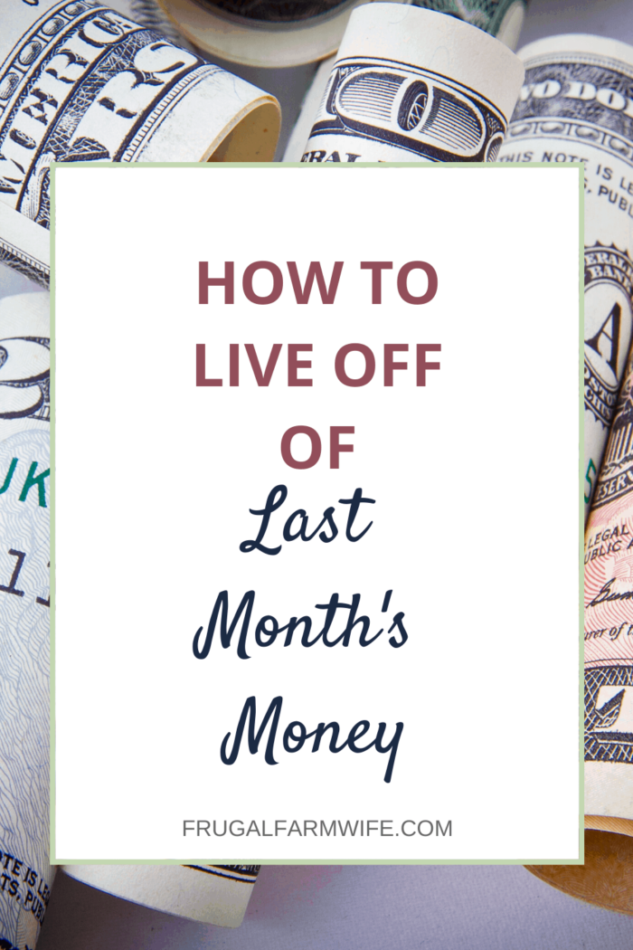Getting a month ahead on finances isn't easy, but living off of last month's money is worth it!