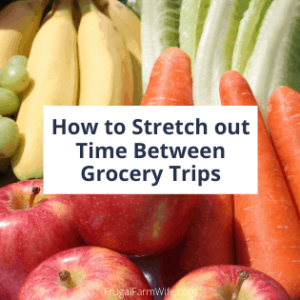 How to Stretch Out Time Between Grocery Trips