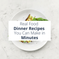 Real Food Dinner Recipes You Can Make in Minutes